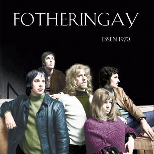 Fotheringay Essen 1970 CD &amp; LP released